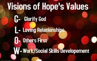Visions of Hope's Values: Glorify God, Loving Relationships, Others First, Work/Social Skills Development
